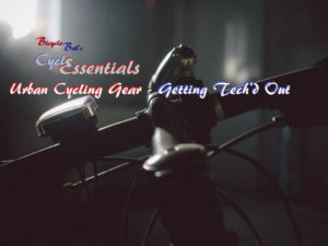 Urban Cycling Gear - Getting Tech'd Out